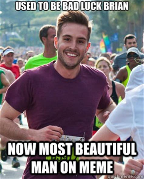 Most Used Meme - used to be bad luck brian now most beautiful man on meme ridiculously photogenic guy quickmeme