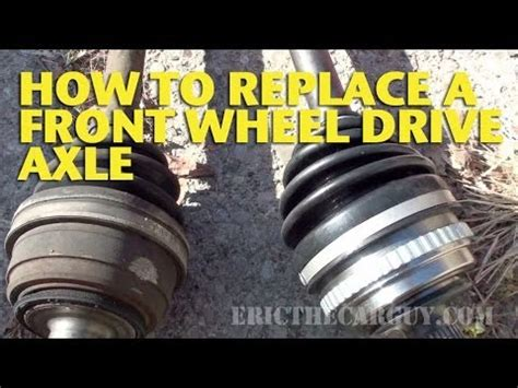 replace  front wheel drive axle ericthecarguy
