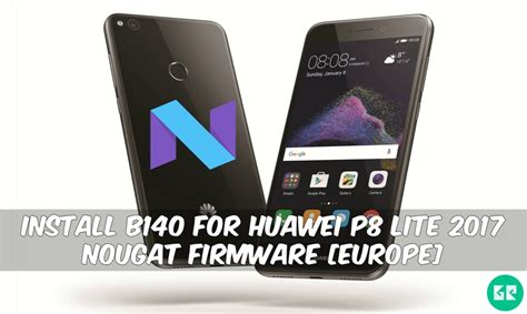 install b140 for huawei p8 lite 2017 nougat firmware europe