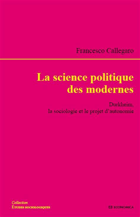 la fabrique des sciences modernes achat livre la science politique des modernes economica