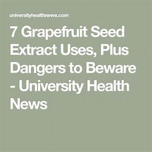 7 Grapefruit Seed Extract Uses  Plus Dangers To Beware