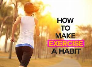 How To Make Exercise A Habit