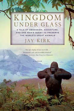 jay kirk kingdom under glass kingdom under glass six questions for jay kirk harper s