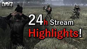 24 Hour Stream Highlights! DayZ Standalone Gameplay. - Dayz TV