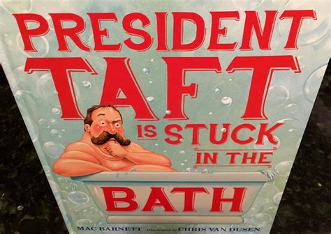 stuck in bath tub on this day taft became the president buried in