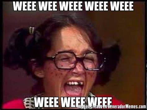 Wee Meme - weee wee weee weee weee weee weee weee meme chilindrina llorando funny things pinterest