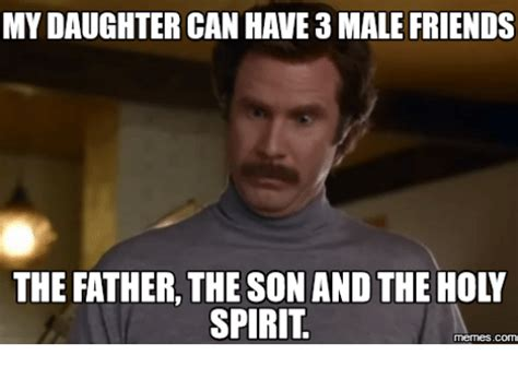 Daughter Meme - my daughter can have 3 male friends the father the son and the holy spirit memes com daughter