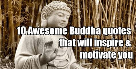 At his age of 35, the king gautama left the palace and all his luxuries and taken the spiritual path for his life. 10 Awesome Buddha quotes that will inspire and motivate you