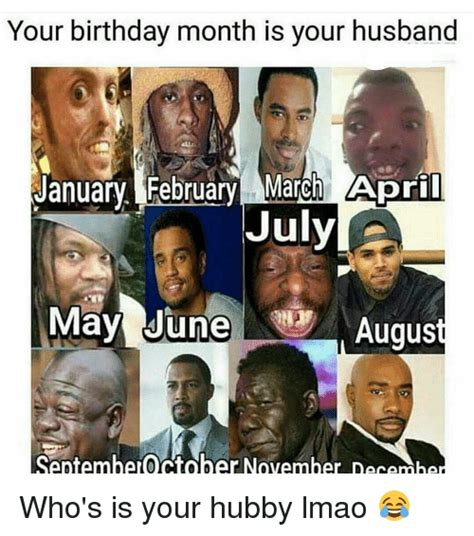 March Birthday Memes - your birthday month is your husband january february march april july may june augus september