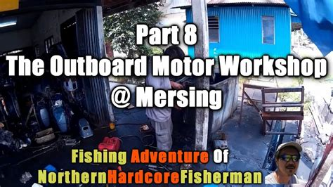 Boat Engine Malaysia by Malaysia Fishing Trip Series Part 8 The Outboard Motor