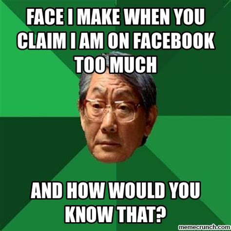 Make A Facebook Meme - face i make when you claim i am on facebook too much