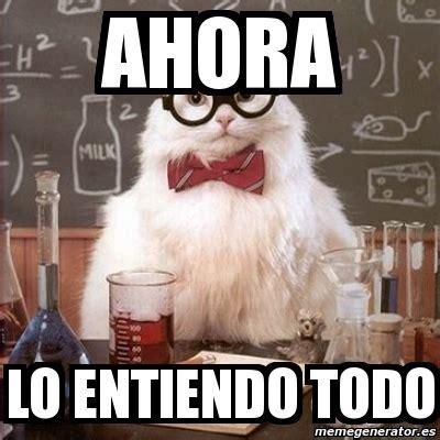Chemistry Cat Meme Generator - meme chemistry cat ahora lo entiendo todo 2863609