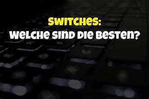 Welche Töpfe Sind Die Besten : switches f r mechanische tastaturen welche sind die ~ Watch28wear.com Haus und Dekorationen