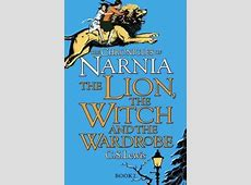 The Lion, the Witch and the Wardrobe C S Lewis