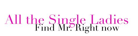 All The Single Ladies, Find Mr Right Now  Ashley Berges