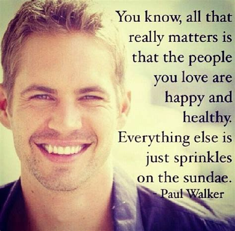 quotes paul walker inspirational famous know happy healthy matters really sprinkles everything motivate inspire guys else