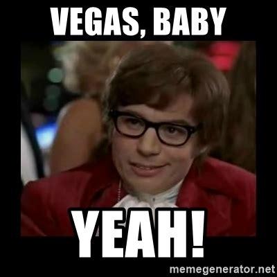 Vega Meme - vegas baby yeah dangerously austin powers meme generator