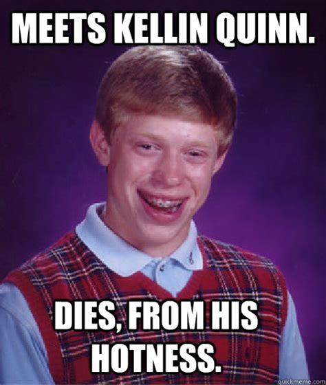 Kellin Quinn Meme - meets kellin quinn dies from his hotness bad luck brian quickmeme