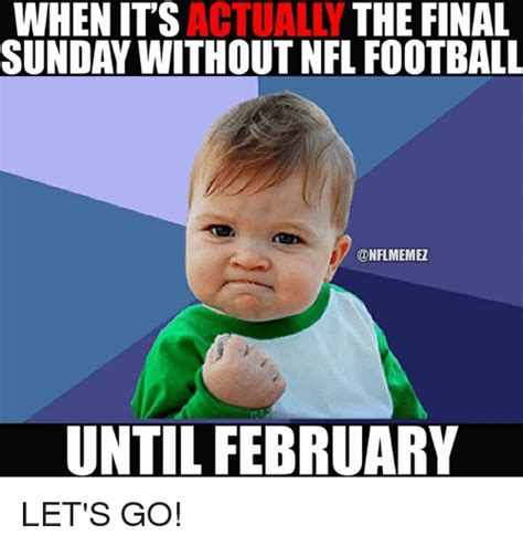 Football Sunday Meme - when its actually the final sunday without nfl football conflmemez until february let s go