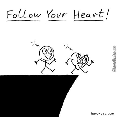 Follow Your Heart Meme - follow your heart memes best collection of funny follow your heart pictures