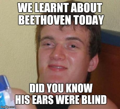 Beethoven Meme - an idiot s way of describing a deaf person imgflip
