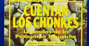 Pueblos Originarios Archery Museum: CUENTAN LOS CHONKES Leyendas de la Patagonia Tehuelche