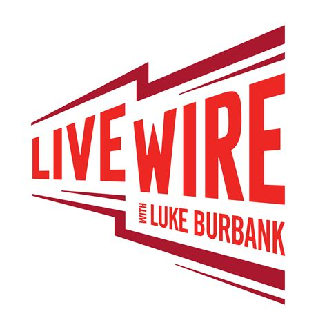 live wire with luke burbank listen via stitcher radio on