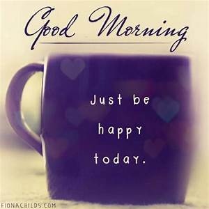 Good Morning Just Be Happy Pictures, Photos, and Images ...