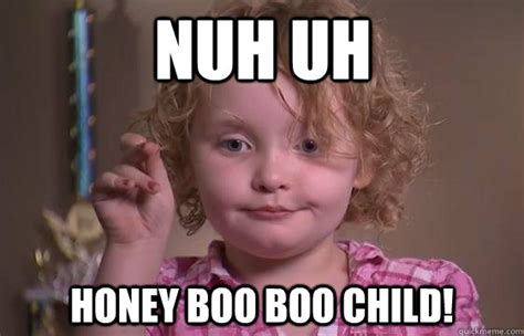 Honey Meme - nuh uh honey boo boo child honey boo boo redneckognize quickmeme