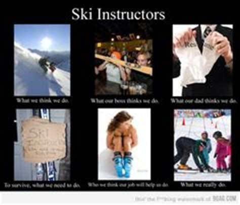 Ski Instructor Meme - 1000 images about skiing on pinterest ski snowboarding and winter quotes