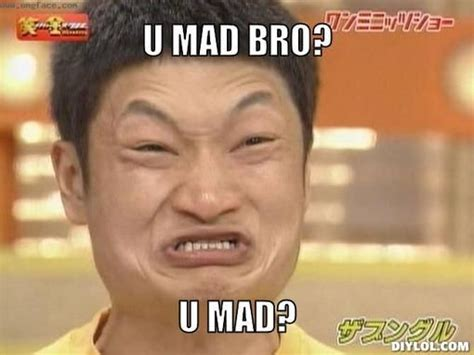 Meme U Mad - you mad bro meme mad bro u mad love and new friends and oil friends pinterest funny