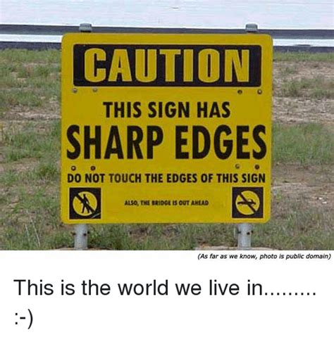 Sign Memes - 25 best memes about this sign has sharp edges this sign has sharp edges memes