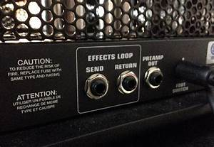 How And Why To Use Your Amp U2019s Effects Loop