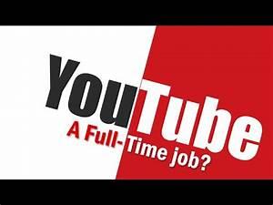 YouTube - A Full-Time Job? - YouTube