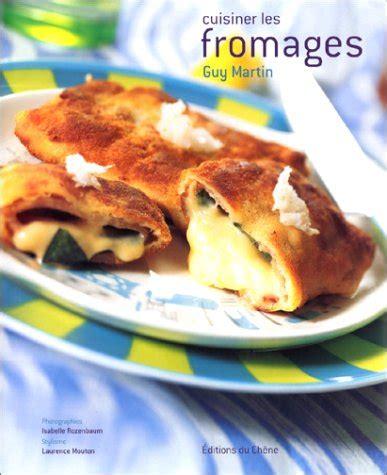 cuisiner le li钁re livre gt cuisiner les fromages