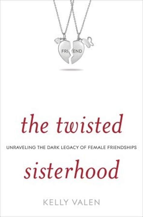 twisted sisterhood unraveling  dark legacy  female friendships  kelly valen