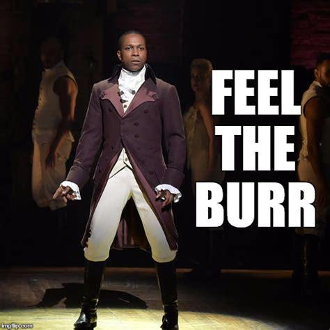 Hamilton Musical Memes - leslie odom jr as aaron burr in hamilton the musical imgflip