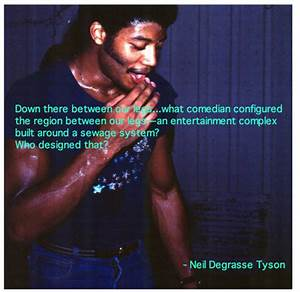 """Down there between our legs..."" - Neil Degrasse Tyson (OC ..."