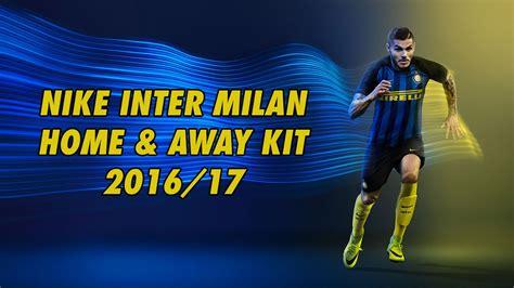 Official Inter Milan Home & Away Kit 2016/2017 - YouTube