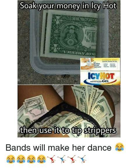 Bands Make Her Dance Meme - soak your money in lcy hot cyhot thenjuse it to tip strlppers bands will make her dance