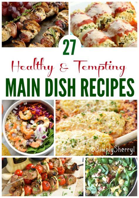 27 Healthy & Tempting Main Dish Recipes  Simply Sherryl
