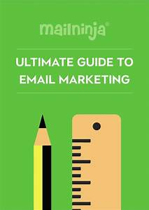 Mailninja U0026 39 S Ultimate Guide To Email Marketing