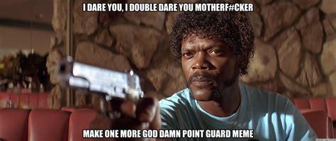 I Double Dare You Meme - i dare you i double dare you motherf cker