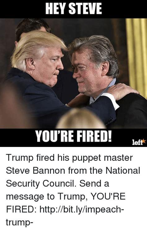 Steve Bannon Memes - 25 best memes about trump youre fired trump youre fired memes