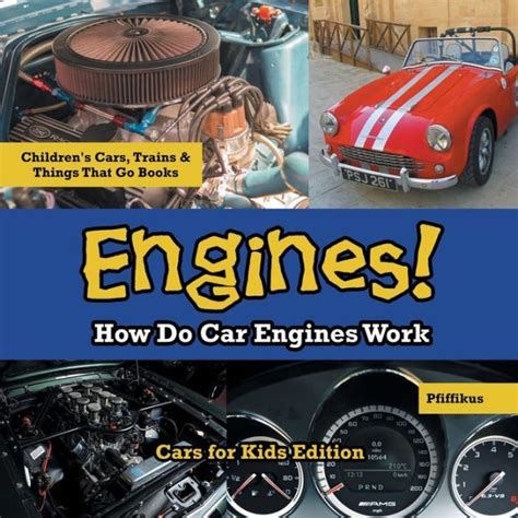 books about cars and how they work 1995 geo tracker electronic valve timing engines how do car engines work cars for kids edition children s cars trains things that