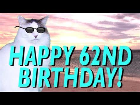 happy 62nd birthday happy 62nd happy 62nd birthday epic cat happy birthday song