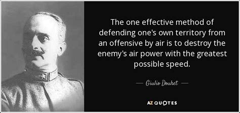 Giulio Douhet quote: The one effective method of defending ...