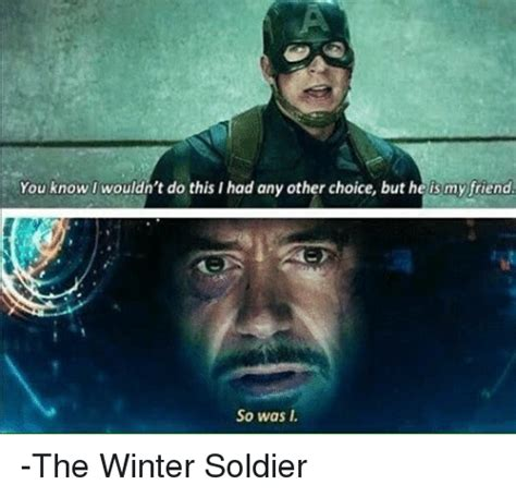 Winter Soldier Meme - you know l wouldn t do this i had any other choice but he ismyfriend so was l the winter