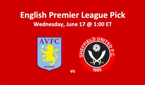 Aston Villa vs Sheffield United Pick 6/17/20 - Premier ...