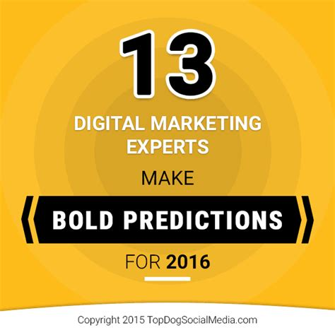 Marketing Experts by 13 Digital Marketing Experts Make Bold Predictions For 2016